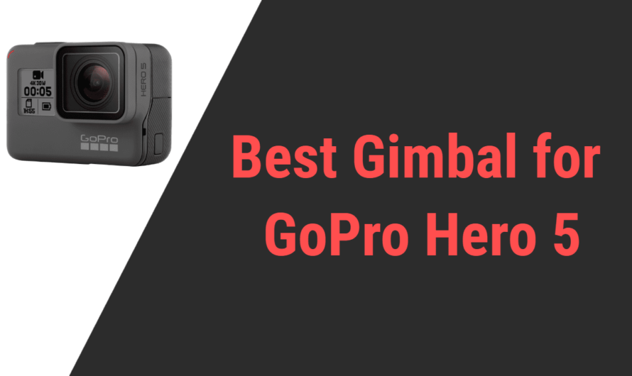 Best Gimbal for GoPro Hero 5 for the Quality Video Recording