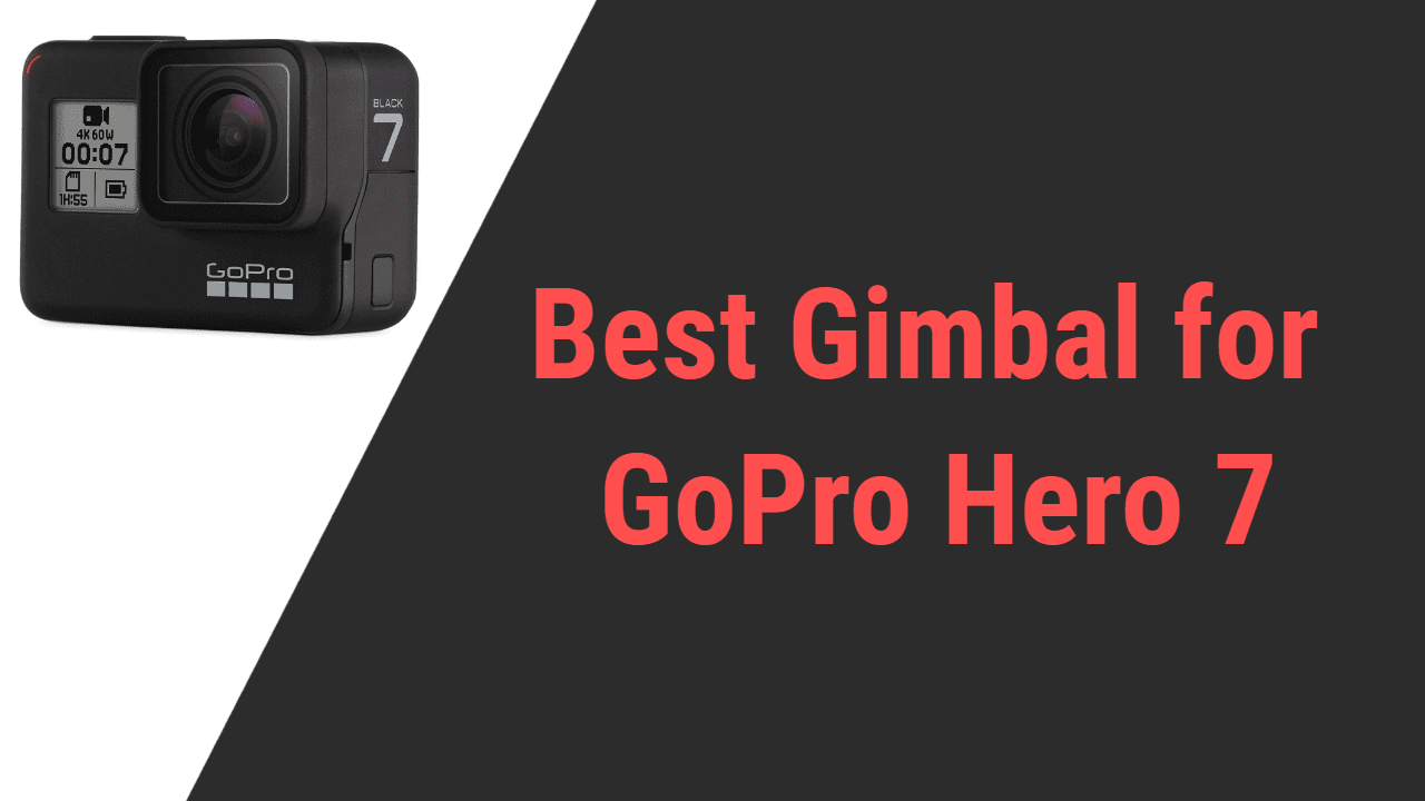 Best Gimbal For Gopro Hero 7 In 2021 Reviews Gimbalinsider Com