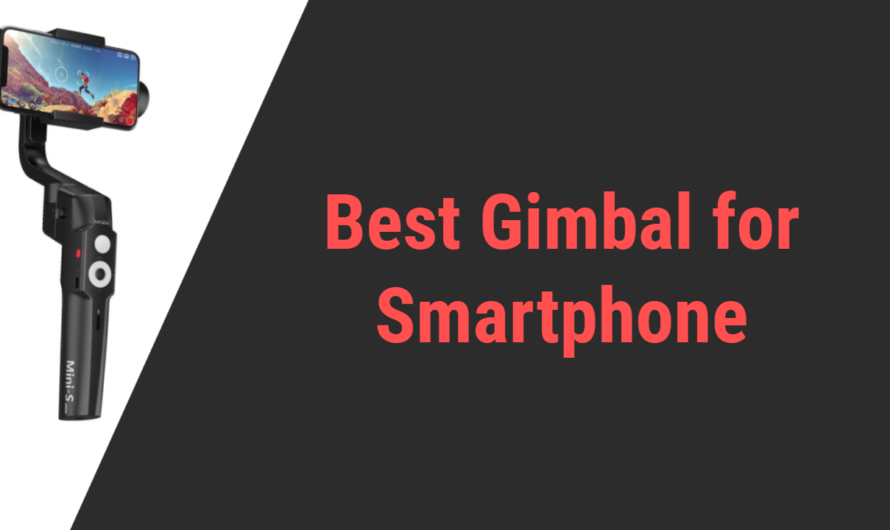 Top 7 Best Gimbal Stabilizers for Smartphone in 2020 | (iPhone + Android)