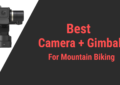 Best Camera and Gimbal for Mountain Biking