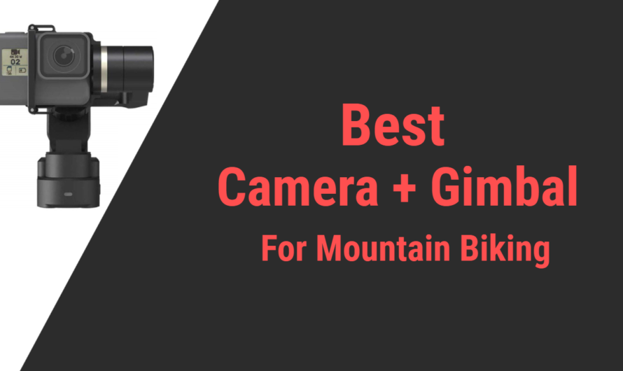 Best Camera and Gimbal for Mountain Biking in 2020